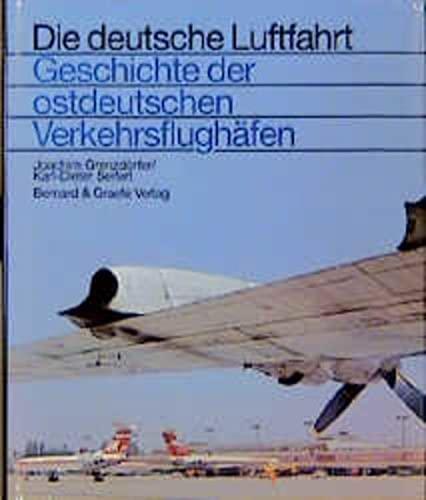 9783763761135: Geschichte der ostdeutschen Verkehrsflughäfen: Die Verkehrsflughäfen und -landeplätze in den neuen Bundesländern von 1919 bis 1995 und in den ehemaligen Ostgebieten bis 1945 (Die deutsche Luftfahrt)