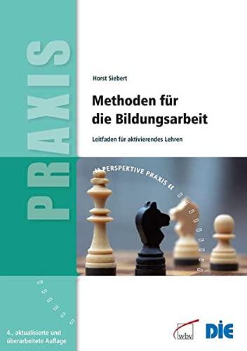 Methoden für die Bildungsarbeit : Leitfaden für aktivierendes Lehren - Horst Siebert