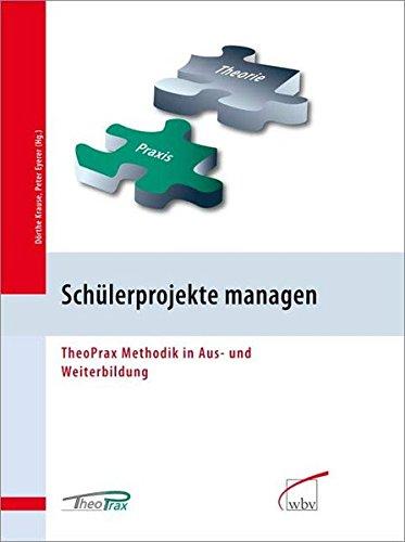 9783763936182: Schülerprojekte managen: TheoPrax Methodik in Aus- und Weiterbildung