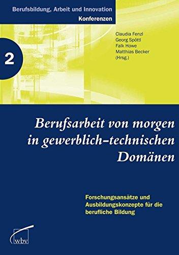 9783763942299: Berufsarbeit von morgen in gewerblich-technischen Domänen: Forschungsansätze und Ausbildungskonzepte für die berufliche Bildung
