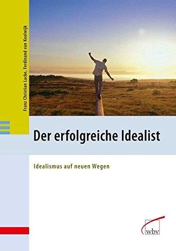 9783763946884: Der erfolgreiche Idealist: Idealismus auf neuen Wegen