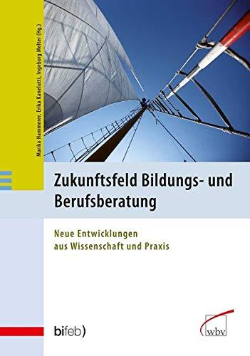 9783763947041: Zukunftsfeld Bildungs- und Berufsberatung: Neue Entwicklungen aus Wissenschaft und Praxis