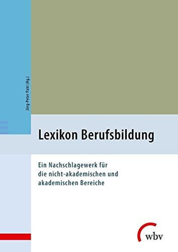 Lexikon Berufsbildung: Ein Nachschlagewerk fur die nicht-akademischen und akademischen Bereiche: ...