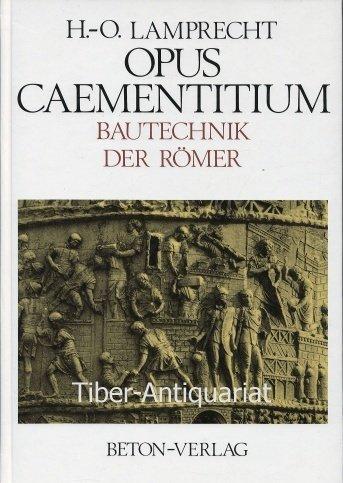 Opus Caementitium. Bautechnik der Römer.: Lamprecht, Heinz-Otto: