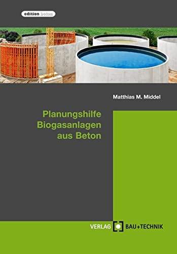 Planungshilfe Biogasanlagen aus Beton: Planung, Bemessung, Ausführung (Hardback): Matthias Middel