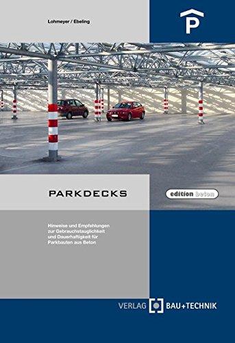Parkdecks: Hinweise und Empfehlungen zur Gebrauchstauglichkeit und Dauerhaftigkeit fur Parkbauten ...