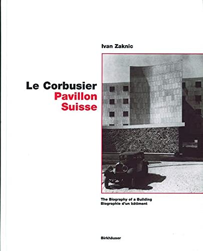 9783764300098: Le Corbusier/Pavillon Suisse: The Biography of a Building/Biographie d'un batiment