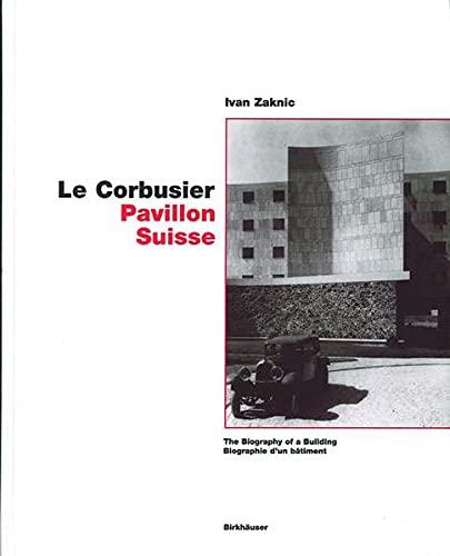 9783764300098: Le Corbusier - Pavillon Suisse: The Biography of a Building