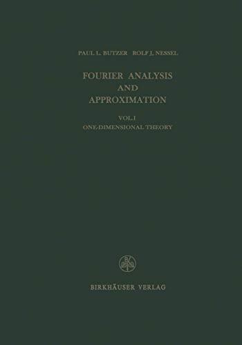 9783764305208: Fourier Analysis and Approximation: One Dimensional Theory (Lehrbücher und Monographien aus dem Gebiete der exakten Wissenschaften / Mathematische Reihe)