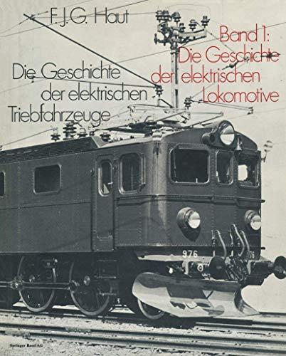 Die Geschichte der elektrischen Triebfahrzeuge Bd 1: Die Geschichte der elektrischen Lokomotive: F....