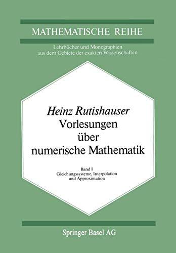 9783764308100: Vorlesungen über Numerische Mathematik: Band 1: Gleichungssysteme, Interpolation und Approximation (Lehrbücher und Monographien aus dem Gebiete der exakten Wissenschaften)