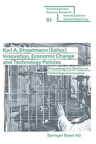 Innovation, Economic Change and Technology Policies: Proceedings of a Seminar on Technological ...