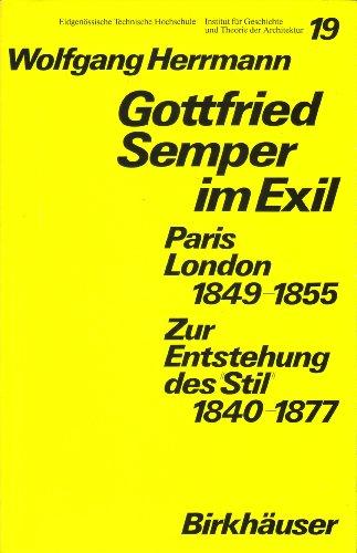 9783764309923: Gottfried Semper im Exil: Paris, London, 1849-1855 : zur Entstehung des