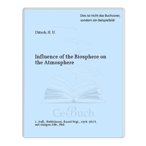 Influence of the Biosphere on the Atmosphere: SYMPOSIUM ORGANIZED PRof.Ch.Junge's 65.birthday,...