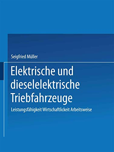 9783764310332: Elektrische und dieselelektrische Triebfahrzeuge: Leistungsfähigkeit Wirtschaftlichkeit Arbeitsweise