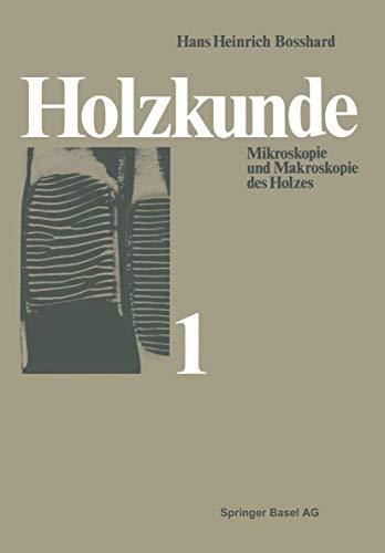 9783764313289: Holzkunde: Band 1 Mikroskopie und Makroskopie des Holzes (Lehrbücher und Monographien aus dem Gebiete der exakten Wissenschaften)