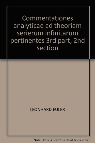 Commentationes Analyticae Ad Theoriam Serierum Infinitarum Pertinentes 3rd Part, 2nd Section (...