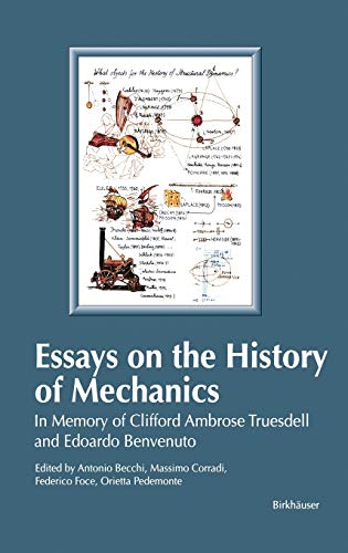 9783764314767: Essays on the History of Mechanics: In Memory of Clifford Ambrose Truesdell and Edoardo Benvenuto (Between Mechanics and Architecture)
