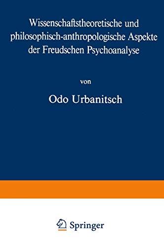 Wissenschaftstheoretische und philosophisch-anthropologische Aspekte der Freudschen Psychoanalyse (...