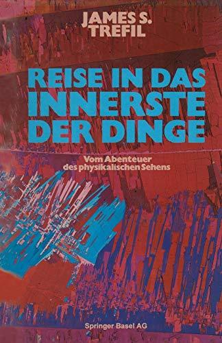 9783764315856: Reise in Das Innerste Der Dinge: Vom Abenteuer Des Physikalischen Sehens