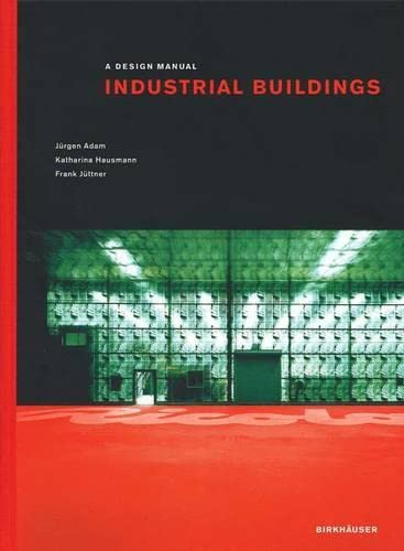 Industrial Buildings (Design Manuals): Jürgen Adam, Katharina Hausmann, Frank Jüttner