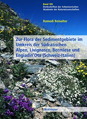 9783764321918: Zur Flora der Sedimentgebiete im Umkreis der Südrätischen Alpen, Livignasco, Bormiese und Engiadin'Ota (Schweiz-Italien) (Denkschriften der ... Gesellschaft) (German Edition)