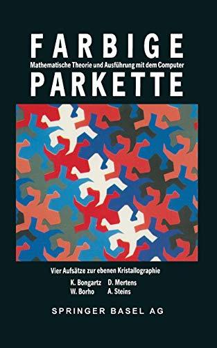 9783764322236: Farbige Parkette: Mathematische Theorie Und Ausfuhrung Mit Dem Computer. Vier Aufsatze Zur Ebenen Kristallographie (Mathematische Miniaturen)