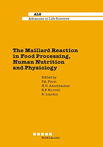 9783764323547: The Maillard Reaction in Food Processing, Human Nutrition and Physiology: 4th International Symposium on the Maillard Reaction (Advances in Life Sciences)