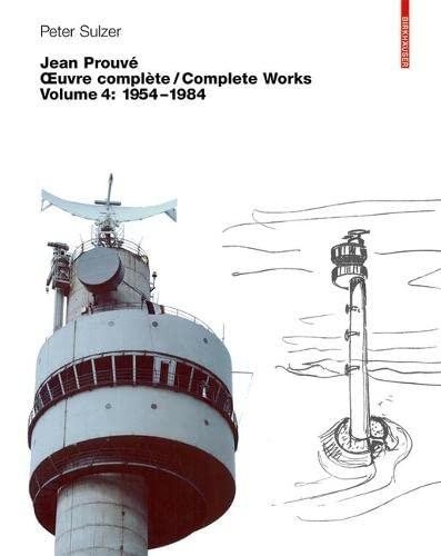 9783764324728: Jean Prouvé Oeuvre complète / Complete Works Vol. 4: Oeuvre Complete / Complete Works: 1954-1984 v. 4 (Jean Prouve: Complete Works 1954-1984) (BIRKHÄUSER)