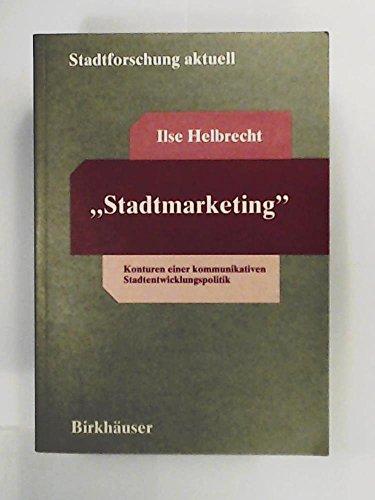 9783764329884: Stadtmarketing: Konturen Einer Kommunikativen Stadtentwicklungspolitik (Stadtforschung Aktuell)