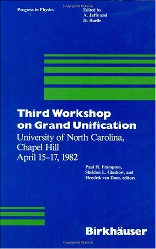 Third Workshop on Grand Unification: Proceedings (Progress in Physics) (3764331054) by Workshop on Grand Unification 1982 University of North Carolina, Chap; Frampton, Paul H.; Glashow, Sheldon L.; Van Dam, Hendrik