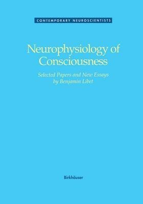 9783764335380: Neurophysiology of Consciousness: Selected Papers of Benjamin Libet (Contemporary Neuroscientists)
