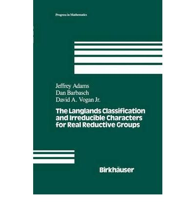 9783764336349: The Langlands Classification and Irreducible Characters for Real Reductive Groups (Progress in Mathematics)
