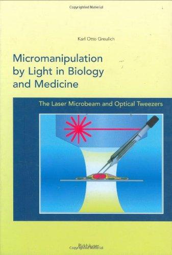 9783764338732: Micromanipulation by Light in Biology and Medicine: The Laser Microbeam and Optical Tweezers (Methods in Bioengineering)