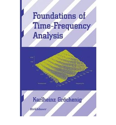 9783764340223: Foundations of Time-Frequency Analysis (Applied and Numerical Harmonic Analysis)