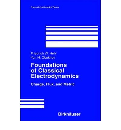 9783764342227: [(Foundations of Classical Electrodynamics: Charge, Flux, and Metric)] [Author: Friedrich W. Hehl] published on (August, 2003)