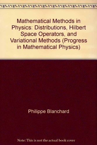 9783764342289: Mathematical Methods in Physics: Distributions Hilbert Space Operators and Variational Methods