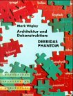 Architektur und Dekonstruktion: Derridas Phantom (Birkhäuser Architektur Bibliothek) (German Edition) (3764350369) by Wigley, Mark