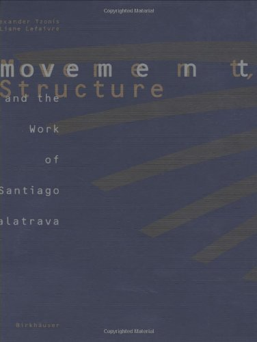 9783764350505: Movement, Structure and the Work of Sanitago Calatrava