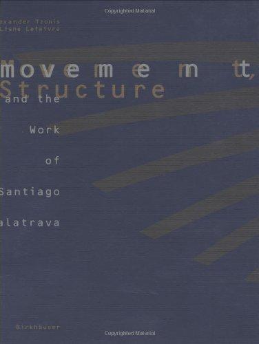 Movement, Structure and the Work of Sanitago Calatrava: Tzonis, Alexander; Lefaivre, Diane