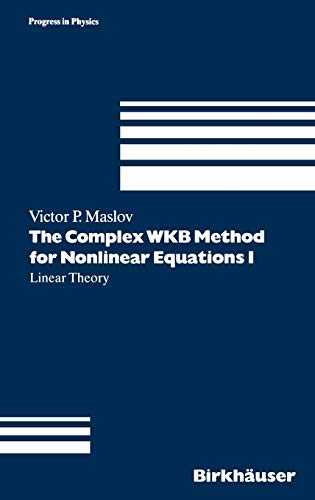 9783764350888: The Complex WKB Method for Nonlinear Equations I: Linear Theory: Linear Theory v. 1 (Progress in Mathematical Physics)