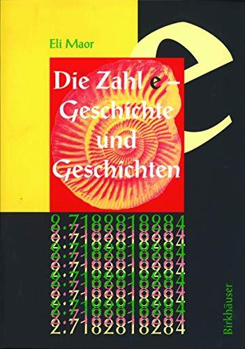 9783764350932: Die Zahl e: Geschichte und Geschichten (History of Mathematics)