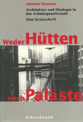 9783764351069: Weder Hütten noch Paläste: Architektur und Ökologie in der Arbeitsgesellschaft. Eine Streitschrift (German Edition)