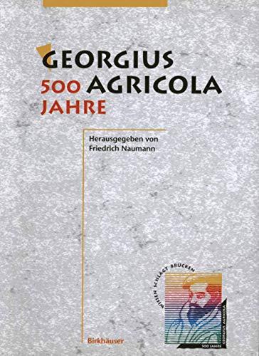 9783764351090: Georgius Agricola, 500 Jahre: Wissenschaftliche Konferenz vom 25. – 27. März 1994 in Chemnitz, Freistaat Sachsen (History of physics/engineering) (German Edition)