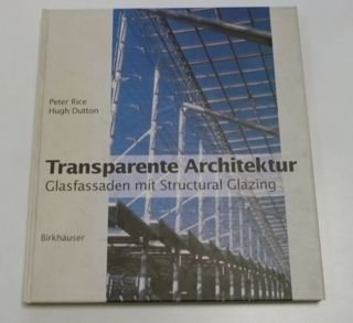Transparente Architektur: Glasfassaden mit Structural Glazing: Rice, Peter und