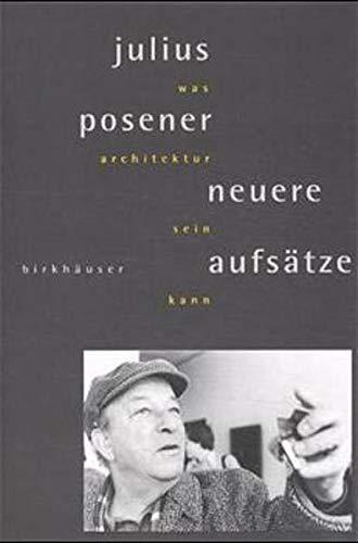 Was Architektur Sein Kann: Neuere Aufsatze: Posener, Julius