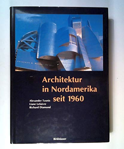 Architektur in Nordamerika seit 1960 (German Edition) (3764351632) by Alexander Tzonis; Liane Lefaivre; Richard Diamond
