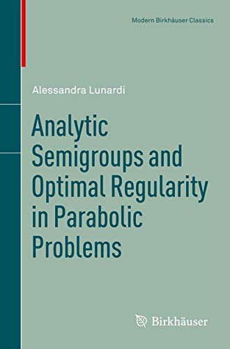 9783764351724: Analytic Semigroups and Optimal Regularity in Parabolic Problems (Modern Birkhäuser Classics)