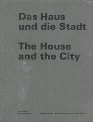 Das Haus und die Stadt / The House and the City: Diener & Diener - Städtebauliche Arbeiten / Urban Studies (German and English Edition) (9783764352233) by Roger Diener; Martin Steinmann