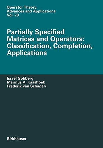 9783764352592: Partially Specified Matrices and Operators: Classification, Completion, Applications (Operator Theory: Advances and Applications)
